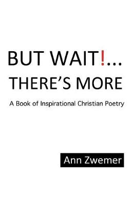 But Wait! . . . There's More: A Book of Inspirational Christian Poetry (Paperback)
