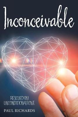 Inconceivable: Rescued by Unconditional Love (Paperback)