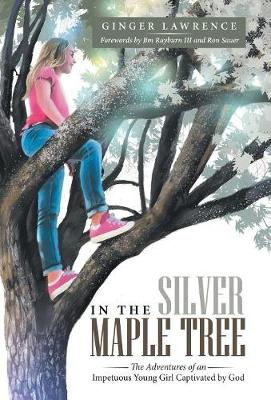 In the Silver Maple Tree: The Adventures of an Impetuous Young Girl Captivated by God (Hardback)