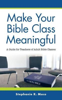 Make Your Bible Class Meaningful: A Guide for Teachers of Adult Bible Classes (Paperback)