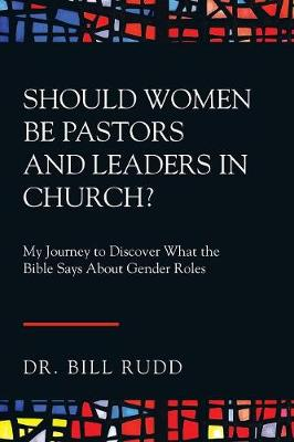 Should Women Be Pastors and Leaders in Church?: My Journey to Discover What the Bible Says About Gender Roles (Paperback)