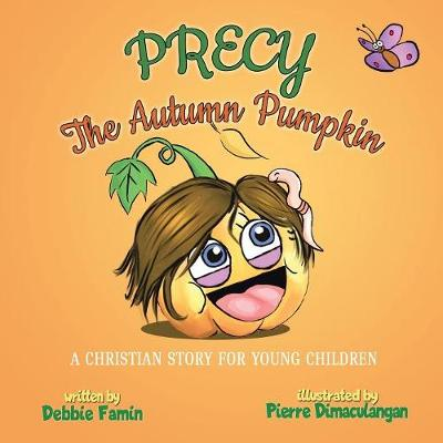Precy the Autumn Pumpkin: A Christian Story for Young Children (Paperback)