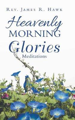 Heavenly Morning Glories (Hardback)