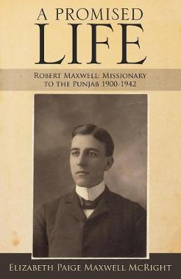 A Promised Life: Robert Maxwell: Missionary to the Punjab 1900-1942 (Paperback)