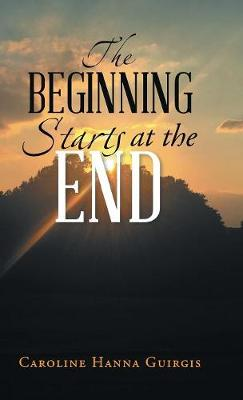 The Beginning Starts at the End (Hardback)