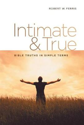 Intimate & True: Bible Truths in Simple Terms (Hardback)