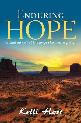 Enduring Hope: A Dismissed Mother's Love Compels Her to Never Give Up (Paperback)