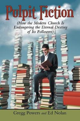 Pulpit Fiction: How the Modern Church Is Endangering the Eternal Destiny of Its Followers (Paperback)