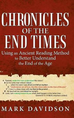 Chronicles of the End Times: Using an Ancient Reading Method to Better Understand the End of the Age (Hardback)