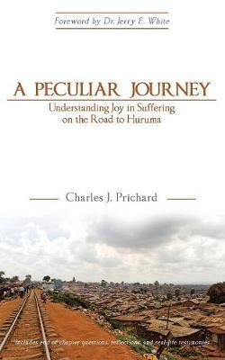 A Peculiar Journey: Understanding Joy in Suffering on the Road to Huruma (Paperback)