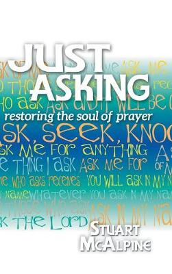 Just Asking: Restoring the Soul of Prayer (Hardback)