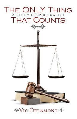 The Only Thing That Counts: A Study in Spirituality (Paperback)