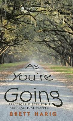 As You'Re Going: Practical Discipleship for Practical People (Hardback)