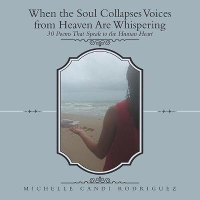 When the Soul Collapses Voices from Heaven Are Whispering: 30 Poems That Speak to the Human Heart (Paperback)