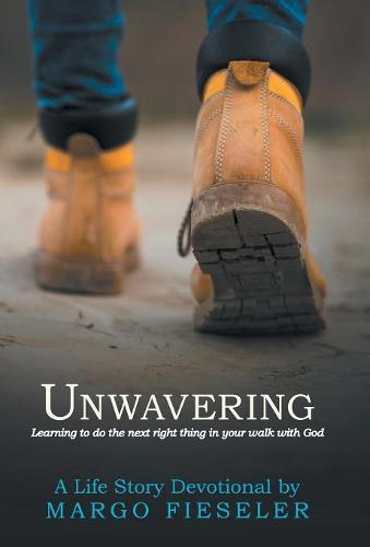 Unwavering: Learning to Do the Next Right Thing in Your Walk with God (Hardback)