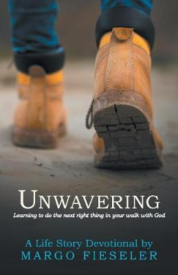 Unwavering: Learning to Do the Next Right Thing in Your Walk with God (Paperback)