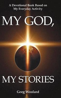 My God, My Stories: A Devotional Book Based on My Everyday Activity (Hardback)