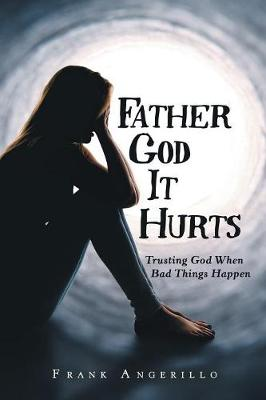 Father God It Hurts: Trusting God When Bad Things Happen (Paperback)