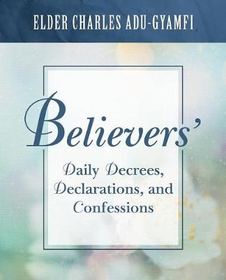 Believers' Daily Decrees, Declarations, and Confessions (Paperback)