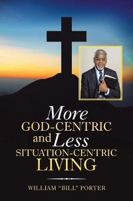 More God-Centric and Less Situation-Centric Living (Paperback)