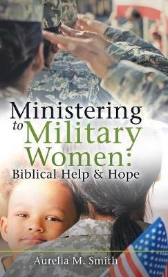 Ministering to Military Women: Biblical Help & Hope (Hardback)