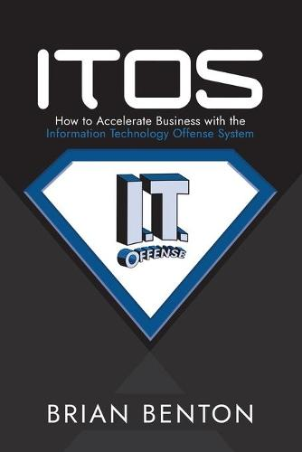 Itos: How to Accelerate Business with the Information Technology Offense System (Paperback)