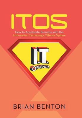 Itos: How to Accelerate Business with the Information Technology Offense System (Hardback)