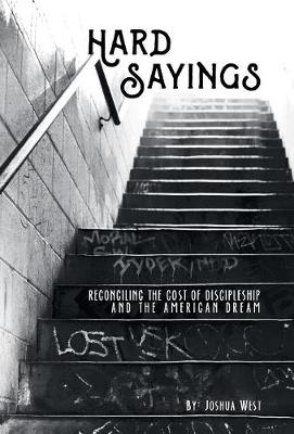 Hard Sayings: Reconciling the Cost of Discipleship and the American Dream (Hardback)