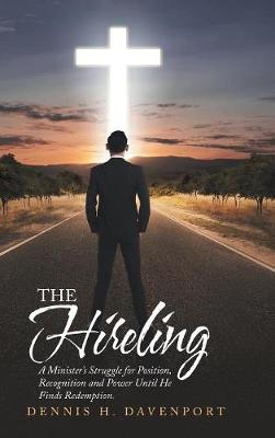 The Hireling: A Minister's Struggle for Position, Recognition and Power Until He Finds Redemption. (Hardback)