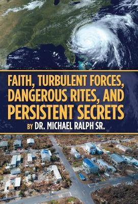 Faith, Turbulent Forces, Dangerous Rites, and Persistent Secrets (Hardback)