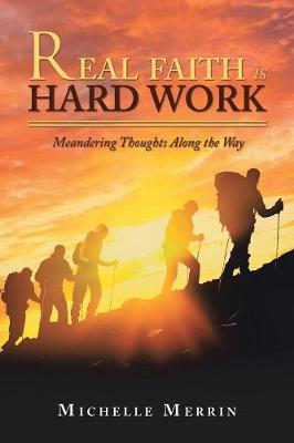Real Faith Is Hard Work: Meandering Thoughts Along the Way (Paperback)