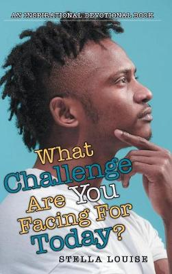 What Challenges Are You Facing for Today?: An Inspirational Devotional Book (Hardback)