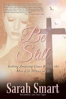 Be Still: Seeking Amazing Grace Within the Mess Life Throws at Us (Paperback)