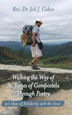 Walking the Way of St. James of Compostela Through Poetry: 40 Days of Solidarity with the Soul (Hardback)