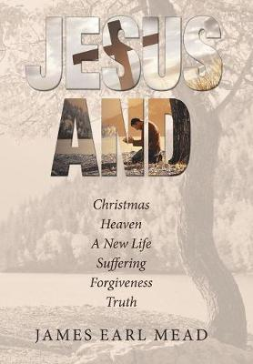 Jesus And: Christmas Heaven a New Life Suffering Forgiveness Truth (Hardback)