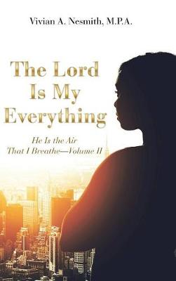 The Lord Is My Everything: He Is the Air That I Breathe-Volume II (Hardback)
