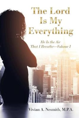 The Lord Is My Everything: He Is the Air That I Breathe-Volume I (Paperback)