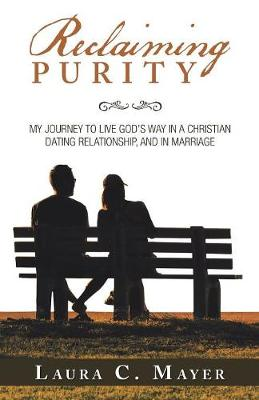 Reclaiming Purity: My Journey to Live God's Way in a Christian Dating Relationship, and in Marriage (Paperback)
