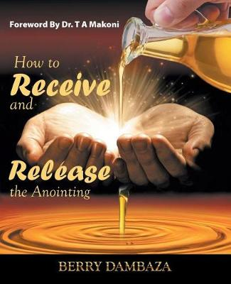 How to Receive and Release the Anointing (Paperback)