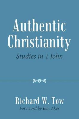 Authentic Christianity: Studies in 1 John (Paperback)