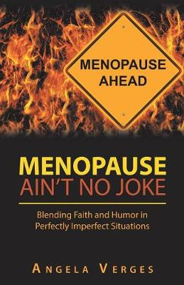 Menopause Ain't No Joke: Blending Faith and Humor in Perfectly Imperfect Situations (Paperback)
