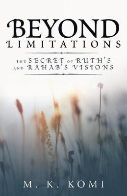 Beyond Limitations: The Secret of Ruth's and Rahab's Visions (Paperback)