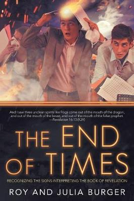 The End of Times: Recognizing the Signs Interpreting the Book of Revelation (Paperback)