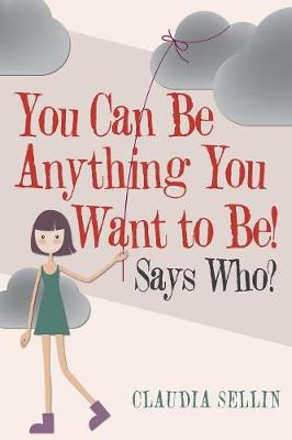 You Can Be Anything You Want to Be!: Says Who? (Paperback)