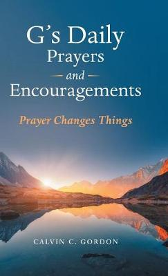 G's Daily Prayers and Encouragements: Prayer Changes Things (Hardback)