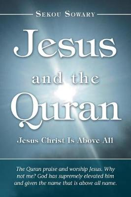 Jesus and the Quran: Jesus Christ Is Above All (Paperback)