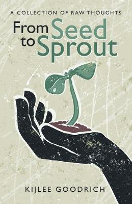 From Seed to Sprout: A Collection of Raw Thoughts (Paperback)