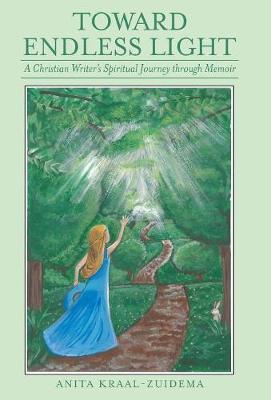Toward Endless Light: A Christian Writer's Spiritual Journey Through Memoir (Hardback)