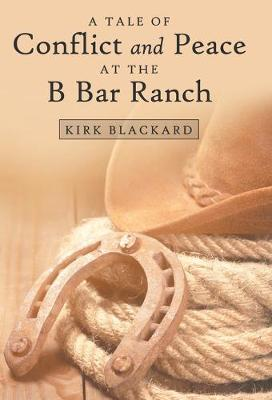 A Tale of Conflict and Peace at the B Bar Ranch (Hardback)