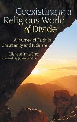 Coexisting in a Religious World of Divide: A Journey of Faith in Christianity and Judaism (Hardback)